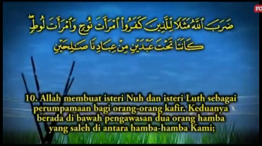 "ضَرَبَ اللَّهُ مَثَلا لِلَّذِينَ كَفَرُوا اِمْرَأَةَ نُوحٍ وَامْرَأَةَ لُوطٍ كَانَتَا تَحْتَ عَبْدَيْنِ مِنْ عِبَادِنَا صَالِحَيْنِ ""Allah membuat istri Nuh dan istri Luth perumpamaan bagi orang-orang kafir. Keduanya berada di bawah pengawasan dua orang hamba, yang shaleh di antara hamba-hamba Kami;"
